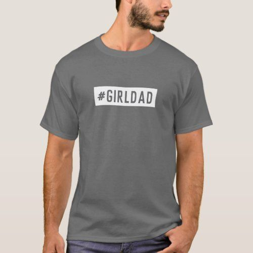 GIRLDAD Father's Day Dad of Girls Modern Cool Grey T-Shirt  dad fathers day, handmade fathers day gifts, cute fathers day gifts #bosschick #womenofpower #supportwhosupportyou