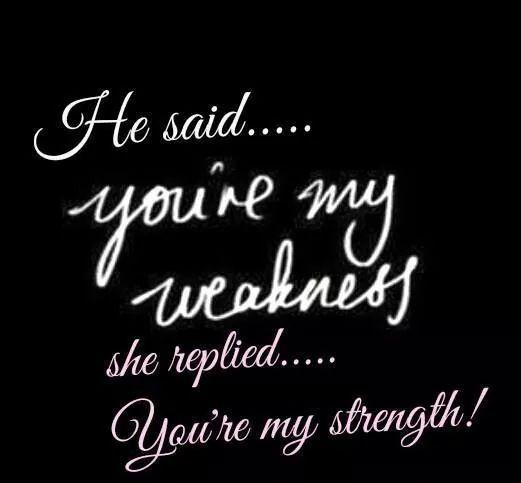 He Saidyoure My Weakness She Repliedyoure My Strength