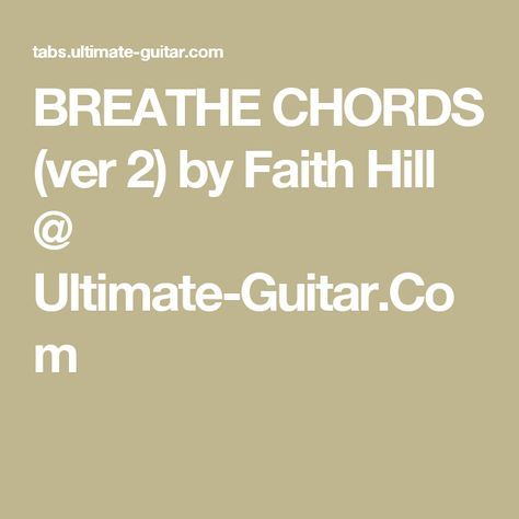 BREATHE CHORDS (ver 2) by Faith Hill @ Ultimate-Guitar.Com | guitar ...