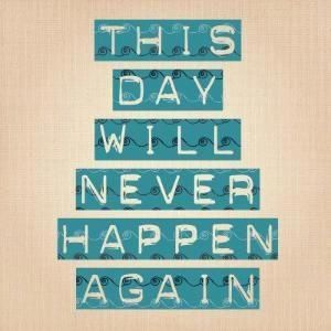 This day will never happen again. www.facebook.com/brent.bryson #networkmarketer #workfromhome