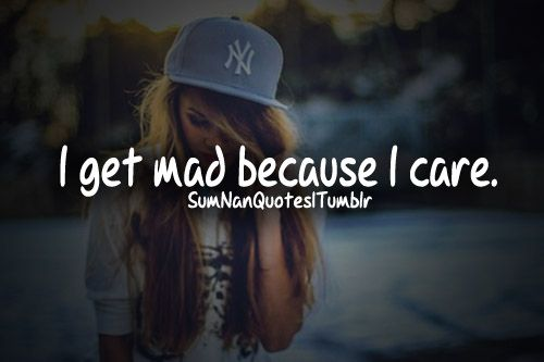 I Get Mad Because I Care Insperational Quotes Relatable Quotes Sassy Quotes