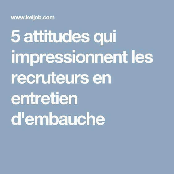 5 attitudes qui impressionnent les recruteurs en entretien