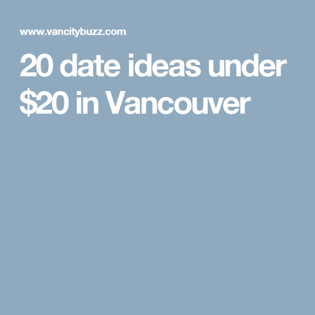vancouver dating ideas are we officially dating zac efron