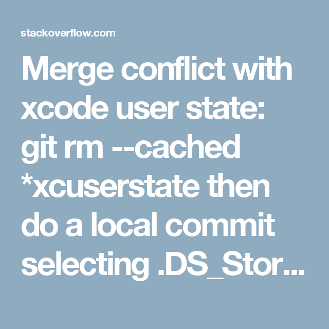 Merge conflict with xcode user state: git rm --cached *xcuserstate