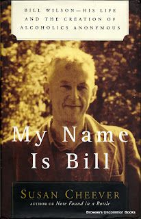 My Name Is Bill Bill WilsonHis Life and the Creation of