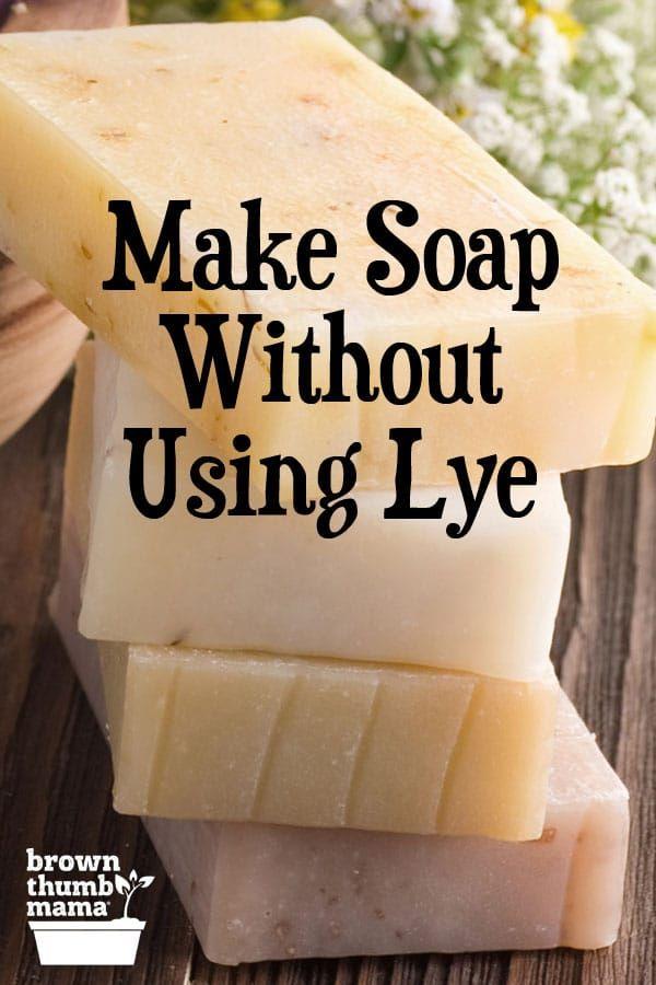 Make Soap Without Using Lye | Brown Thumb Mama