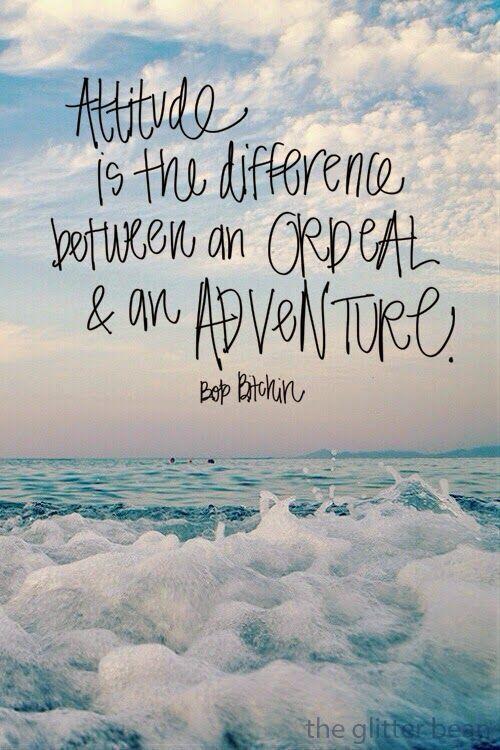 Positive attitude adventure quotes | Words of Wisdom | Quotes