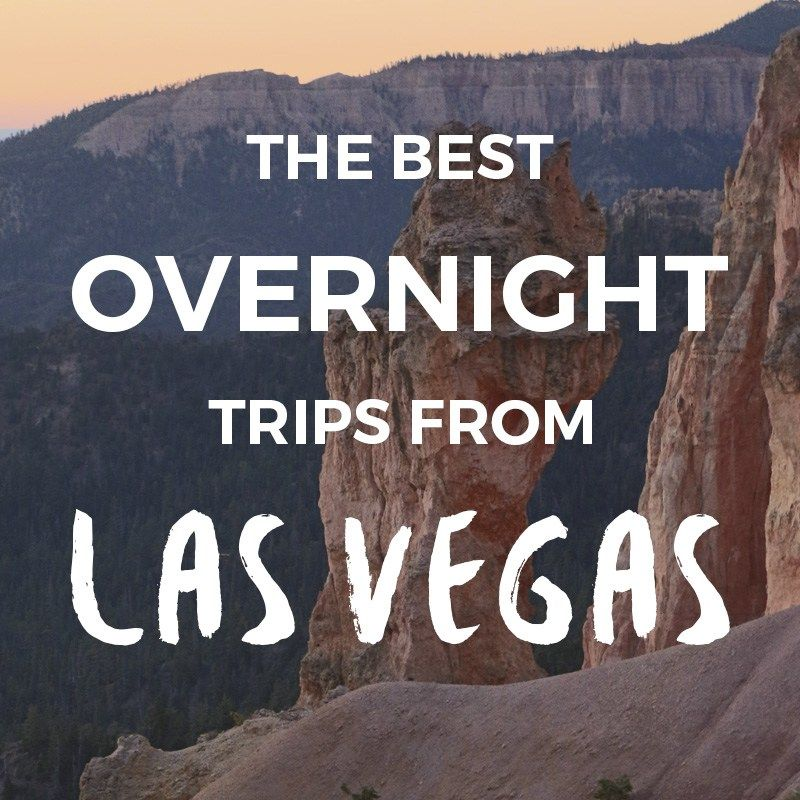 Overnight Trips From Las Vegas Weekend Getaways Best 2 Day Trips