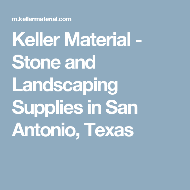 Keller Material   Stone And Landscaping Supplies In San Antonio, Texas