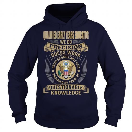 Qualified Early Years Educator We Do Precision Guess Work Knowledge T Shirts, Hoodies. Check price ==► https://www.sunfrog.com/Jobs/Qualified-Early-Years-Educator--Job-Title-107776405-Navy-Blue-Hoodie.html?41382