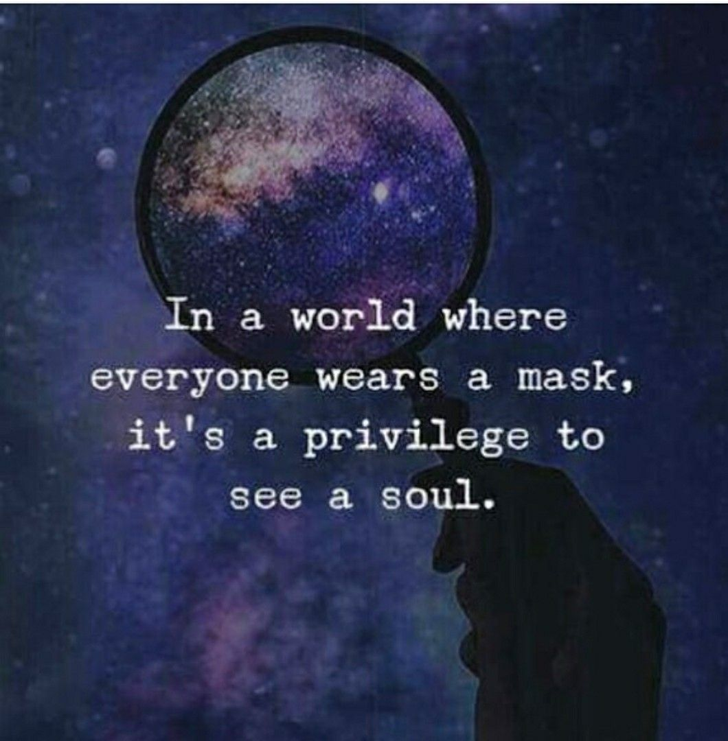 if someone shows you there soul... Take it as a privilege.