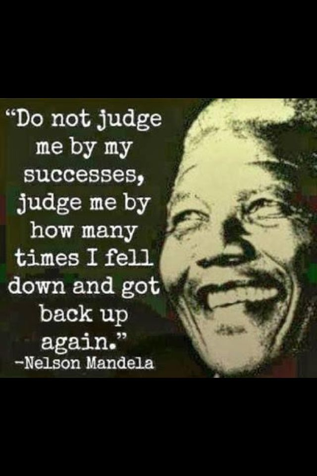 We All Fall Down But We Get Up Mandela Quotes Nelson Mandela Quotes Motivational Picture Quotes