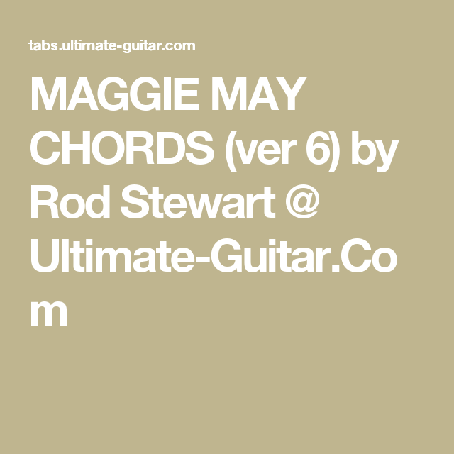 Maggie May Chords Ver 6 By Rod Stewart Ultimate Guitar