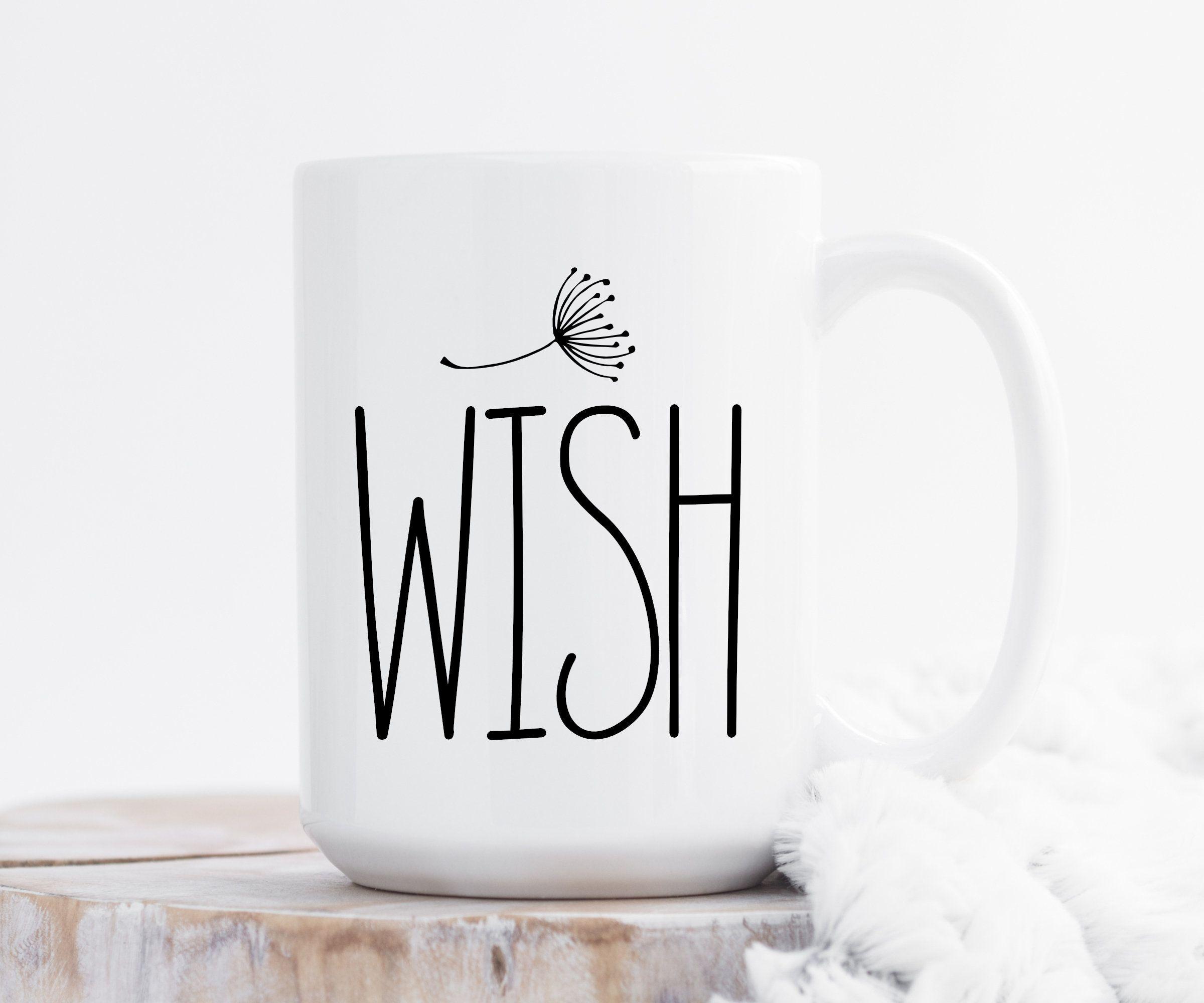 Wish   Coffee Mug, Quote Mug, 11 Or 15 Ounce Coffee Cup, Cute