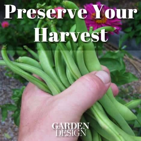 How To Preserve Your Harvest Www.Gardendesign.Com | Edible