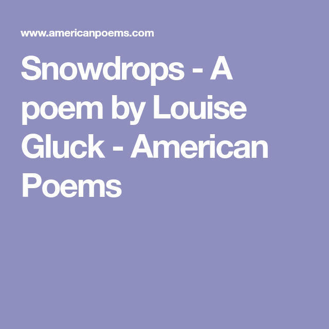 Snowdrops A Poem By Louise Gluck American Poems Louise Gluck Poems Poem Analysis