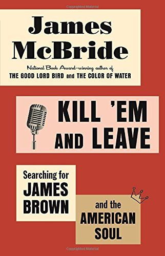 Kill 'Em and Leave: Searching for James Brown and the American Soul by James McBride http://smile.amazon.com/dp/0812993500/ref=cm_sw_r_pi_dp_0M2dxb17663PY