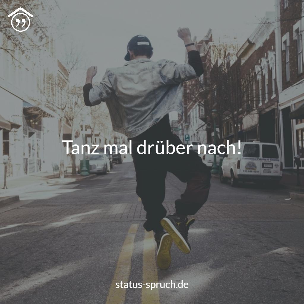 Tanz Mal Drüber Nach Sprüche Spruch Whatsappstatus