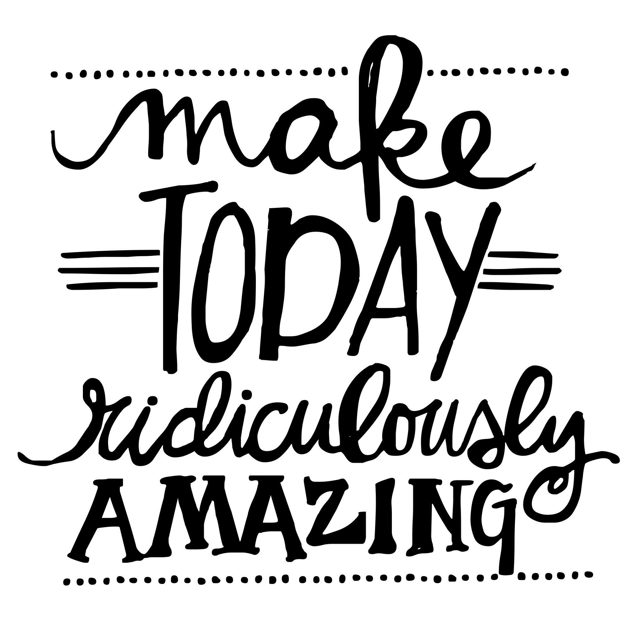 Make today ridiculously amazing quote positive