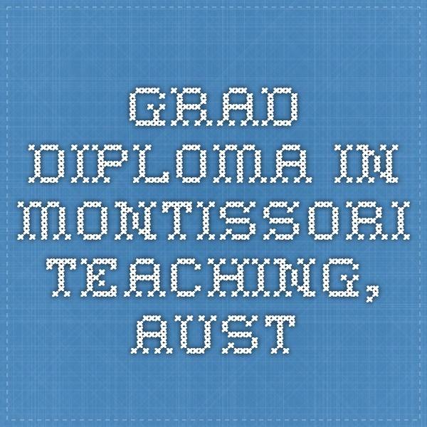 Grad Diploma in Montissori teaching, Aust