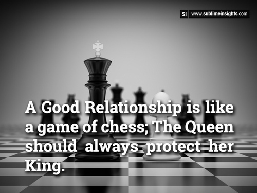 A Good Relationship Is Like A Game Of Chess; The Queen