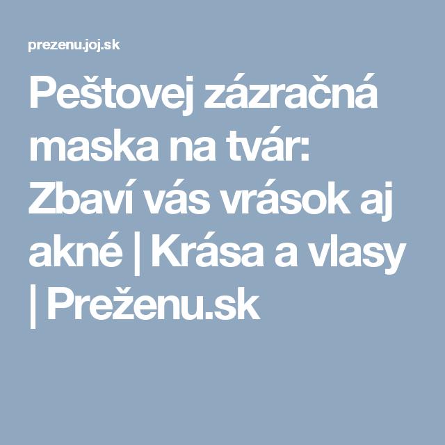 Peštovej zázračná maska na tvár: Zbaví vás vrások aj akné | Krása a vlasy | Preženu.sk