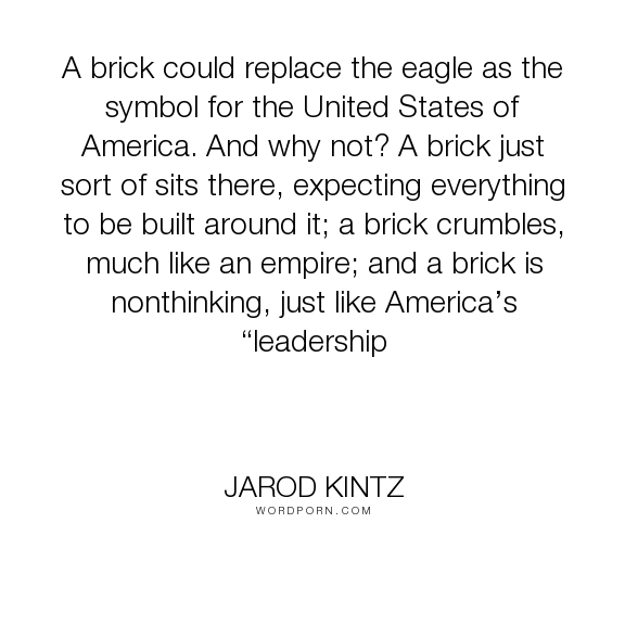 Jarod Kintz A Brick Could Replace The Eagle As The Symbol For The