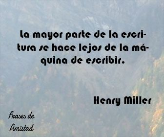 Frases De Amistad Lejana De Henry Miller Frases De