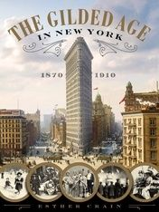 """""""The Gilded Age in New York, 1870-1910"""" by Esther Crain (2016)"""