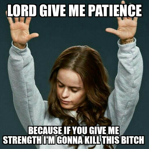 a99ce5f44d1c732ec5dec59f734f1c78 lord give me patience oitnb oitnb meme funny finds