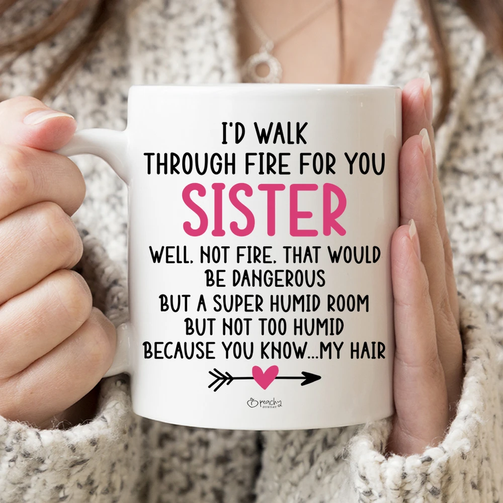 I D Walk Through Fire For You Sister Mug Funny Quotes Quotes Sister Quotes
