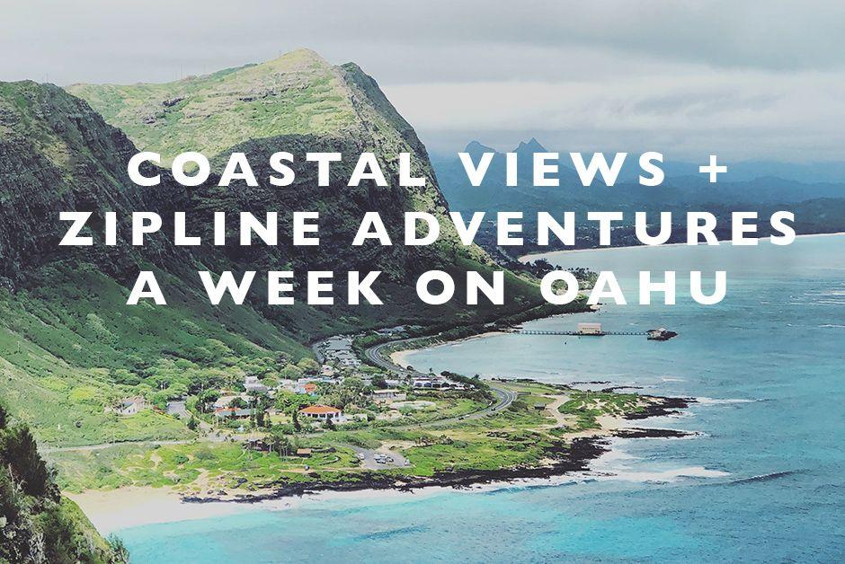 Coastal Views + Zipline Adventures : A Week on Oahu