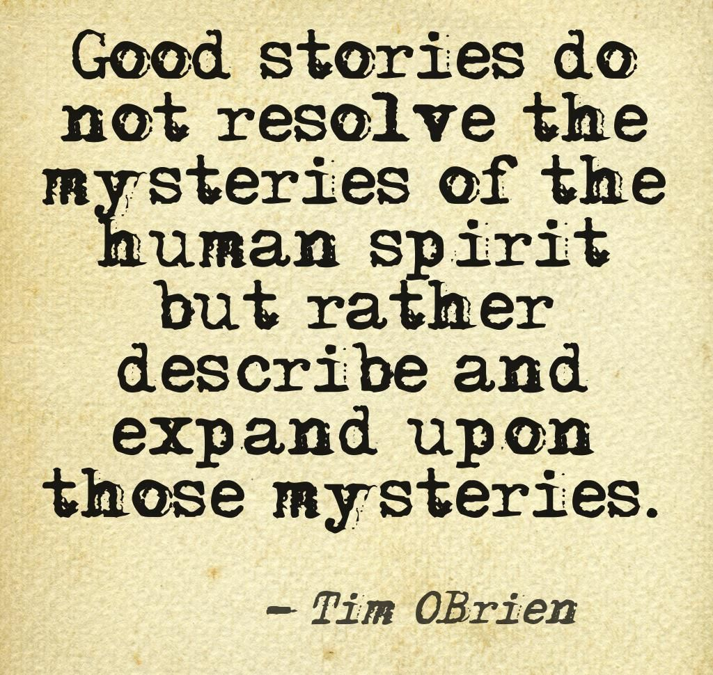 Quotes About Stories Good Stories Do Not Resolve The Mysteries Of The Human Spirit