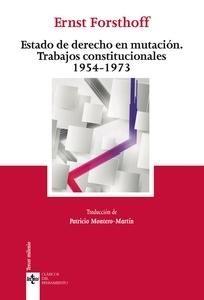 Estado de derecho en mutación : trabajos constitucionales 1954-1973 / Ernst Forsthoff.    Tecnos, 2015