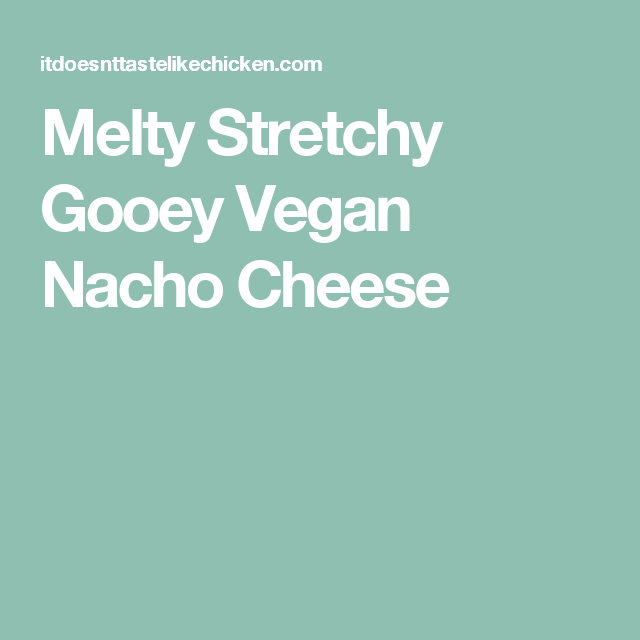 Melty Stretchy Gooey Vegan Nacho Cheese Recipe Vegan Nachos Cheese Vegan Nachos Nacho Cheese