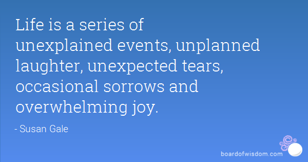 Life Is A Series Of Unexplained Events Unplanned Laughter