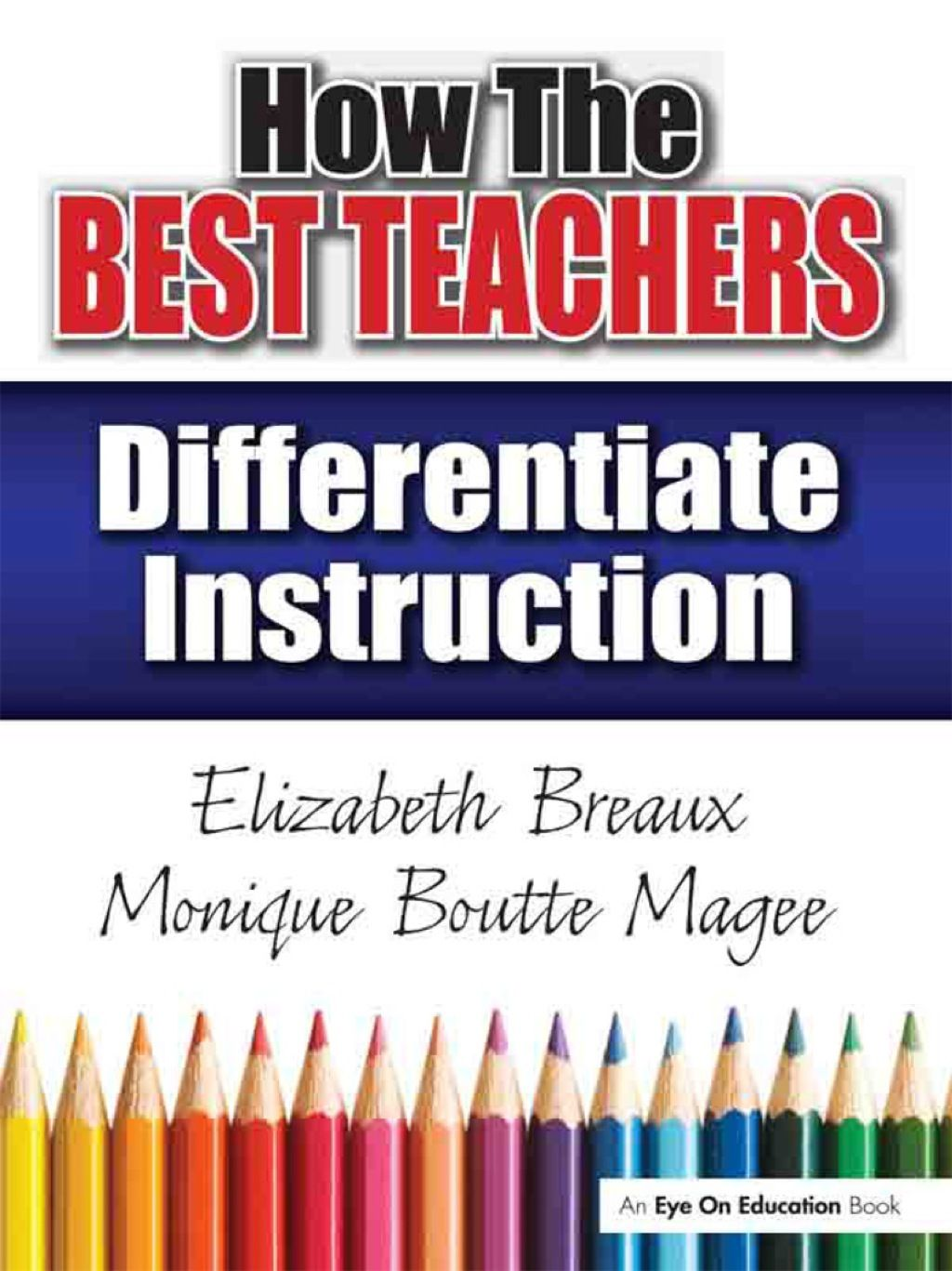 How the Best Teachers Differentiate Instruction (eBook Rental) is part of Differentiated instruction, Teaching strategies, Teaching, Teaching classroom, Teacher resources, Teacher - eBook Rental  By Monique Magee; Elizabeth Breaux PRINT ISBN 9781138135666 ETEXT ISBN 9781317927136 Edition 1