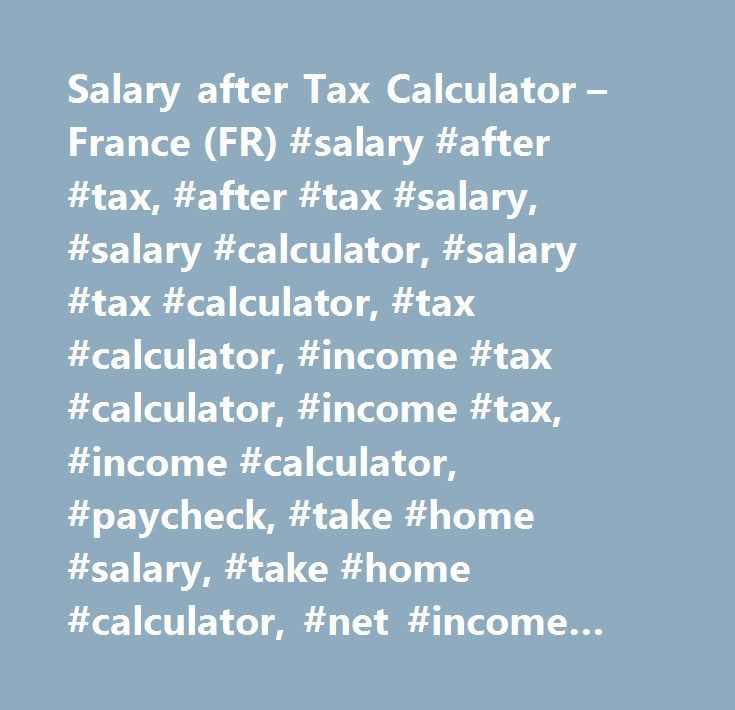 Salary after Tax Calculator \u2013 France (FR) #salary #after #tax