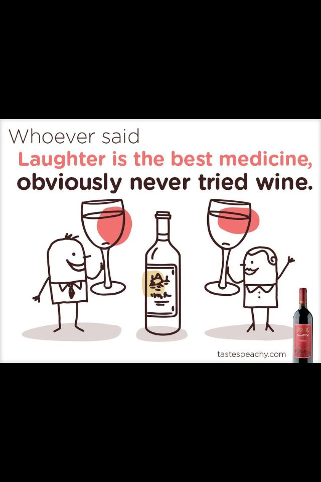 Whoever Said Laughter Is The Best Medicine Obviously Never Had Wine