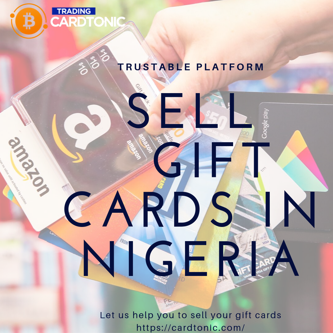 Sell Gift Cards In Nigeria With Best Platform Cardtonic Sell Gift Cards Gift Card Things To Sell