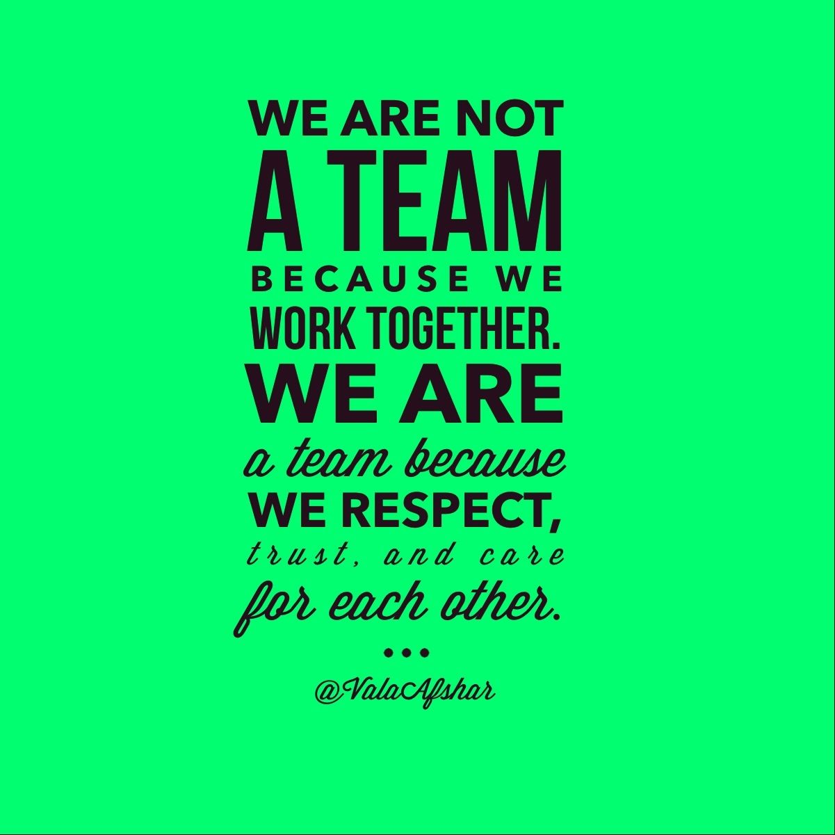 we are not a team because we work together we are a team because we respect each other and care for each other valaafshar teamwork socialbiz