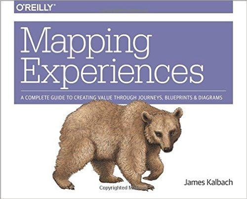 Mapping Experiences  A Complete Guide To Creating Value Through Journeys  Blueprints  And