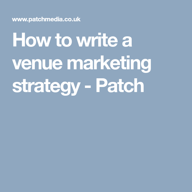 How To Write A Venue Marketing Strategy Patch Marketing Strategy Marketing Writing
