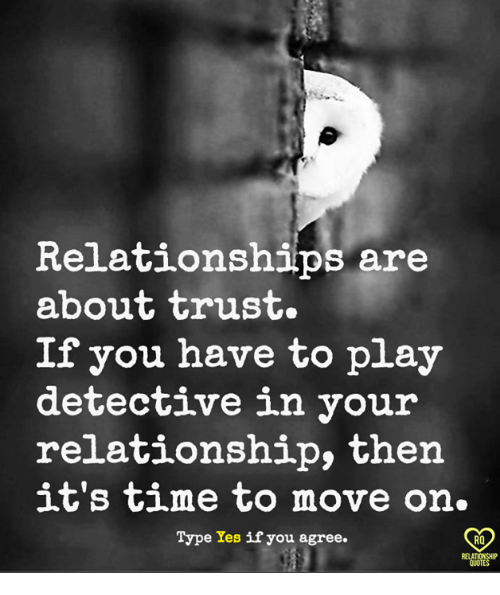 Memes Relationships And Time Relationships Are About Trust If You Have To Play Detective In Your Relationsh Trust Quotes Inspirational Quotes Words