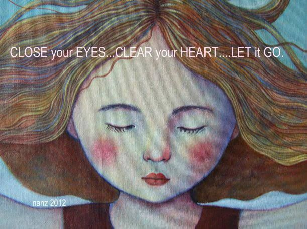 Art  - Words  - Inspiration   Eyes  - Heart  - Close your eyes, clear your heart, let it go!