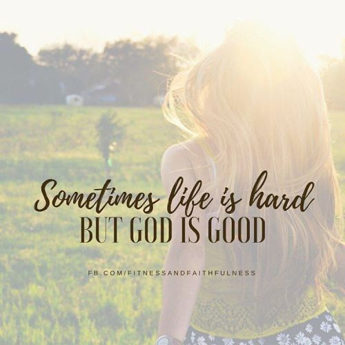 Sometimes Life Is Hard But God Is Good All The Time Goodmorning