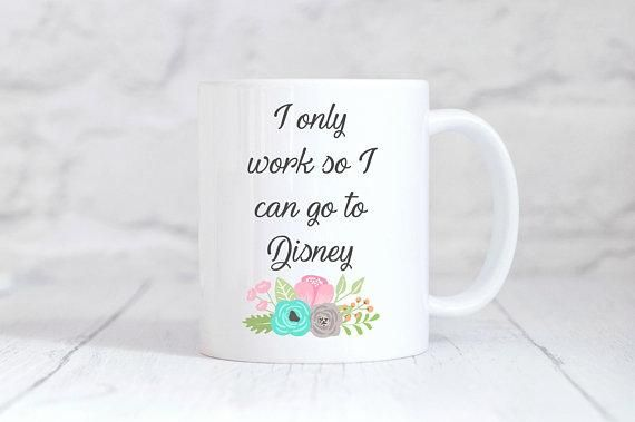 I Work So I Can Go To Disney Coffee Mug #disneycoffeemugs