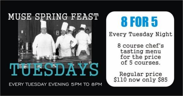 Dine at Muse Restaurant on Tuesdays for their Chef Tasting Menu and get the 8 course (reg $110) for ONLY $85!