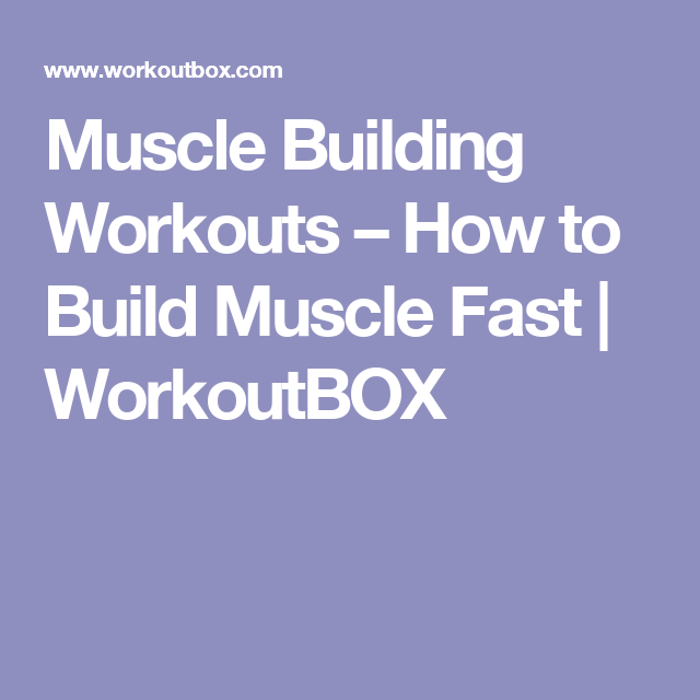 Muscle Building Workouts How To Build Fast