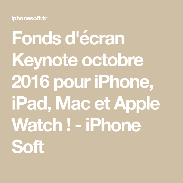 Fonds D Ecran Keynote Octobre 2016 Pour Iphone Ipad Mac Et Apple Watch Iphone Soft En 2020 Apple Watch Ipad Iphone